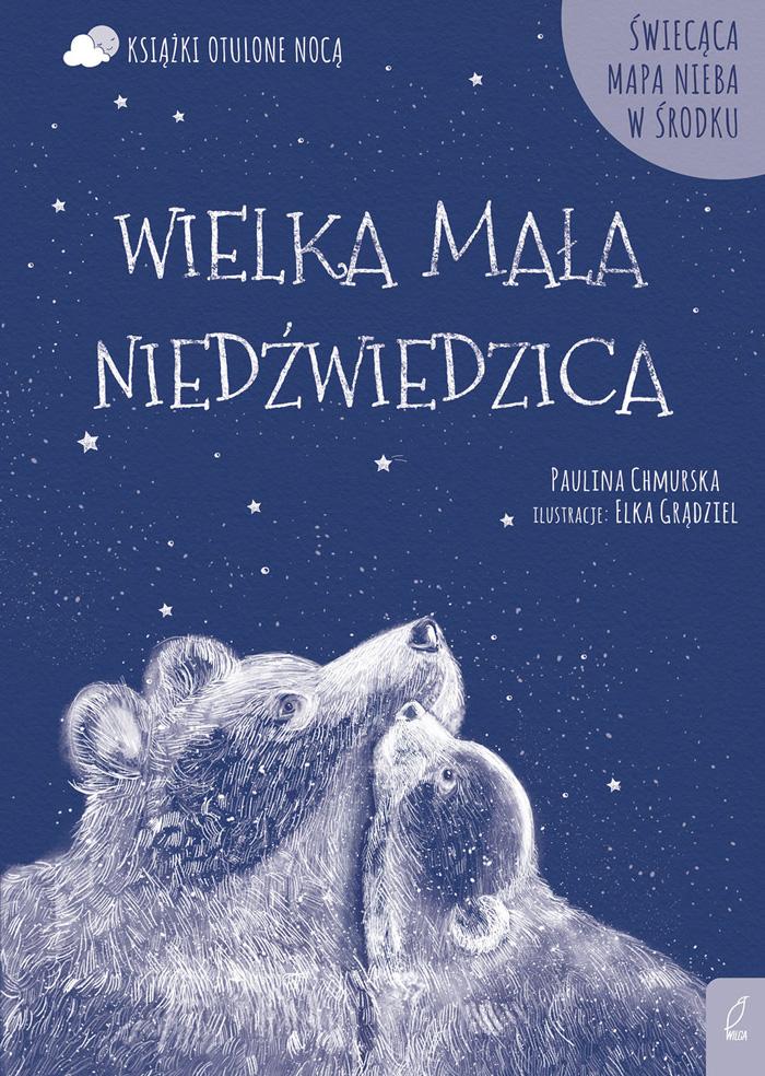"""""""Otulone nocą. Wielka mała Niedźwiedzica"""",Paulina Chmurska, ilustracje: Elka Grądziel"""