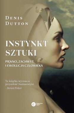 Instynkt sztuki. Piękno, zachwyt i ewolucja człowieka - Denis Dutton