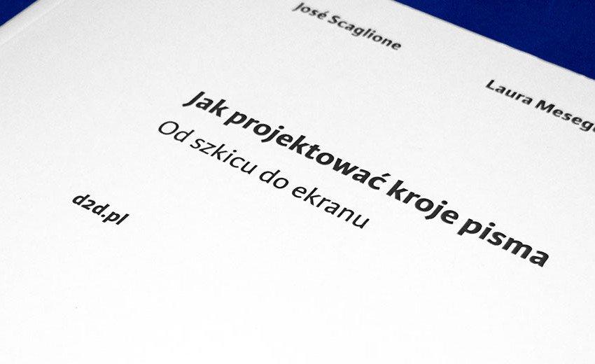 Okładka artykułu Jak projektować kroje pisma. Od szkicu do ekranu — Jose Scaglione, Laura Meseguer, Cristóbal Henestrosa - recenzja