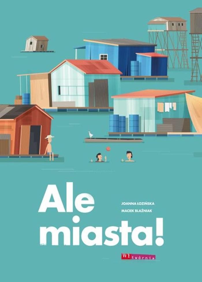 """""""Ale miasta"""",Joanna Łozińska,ilustracje: Maciek Blaźniak"""