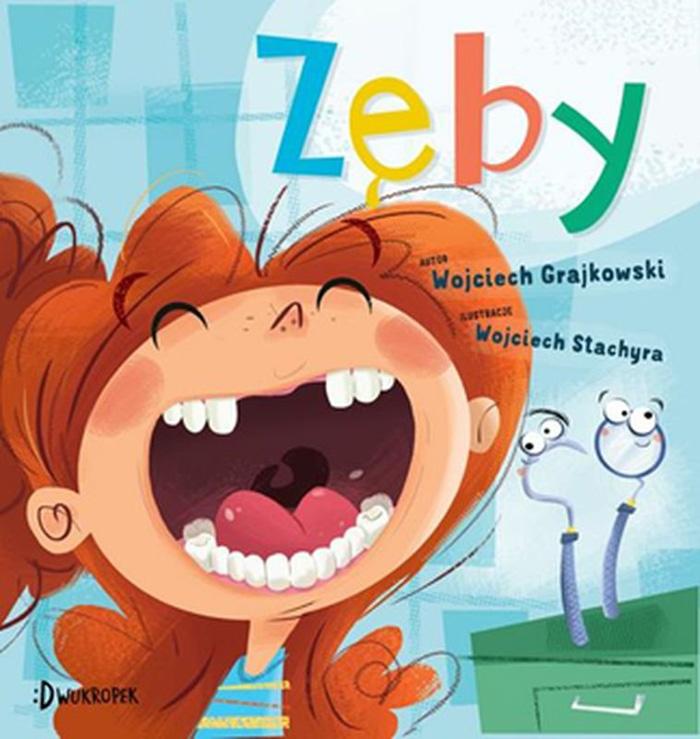 """""""Zęby"""",Wojciech Grajkowski, ilustracje: Wojciech Stachyra"""