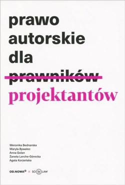 Prawo autorskie dla projektantów - Bednarska Weronika, Bywalec Maryla, Anna Golan, Lerche-Górecka Żaneta