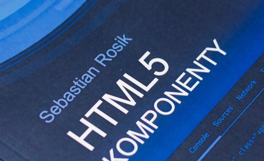Okładka artykułu HTML 5. Komponenty — Książka autorstwa Sebastiana Rosika od PWN