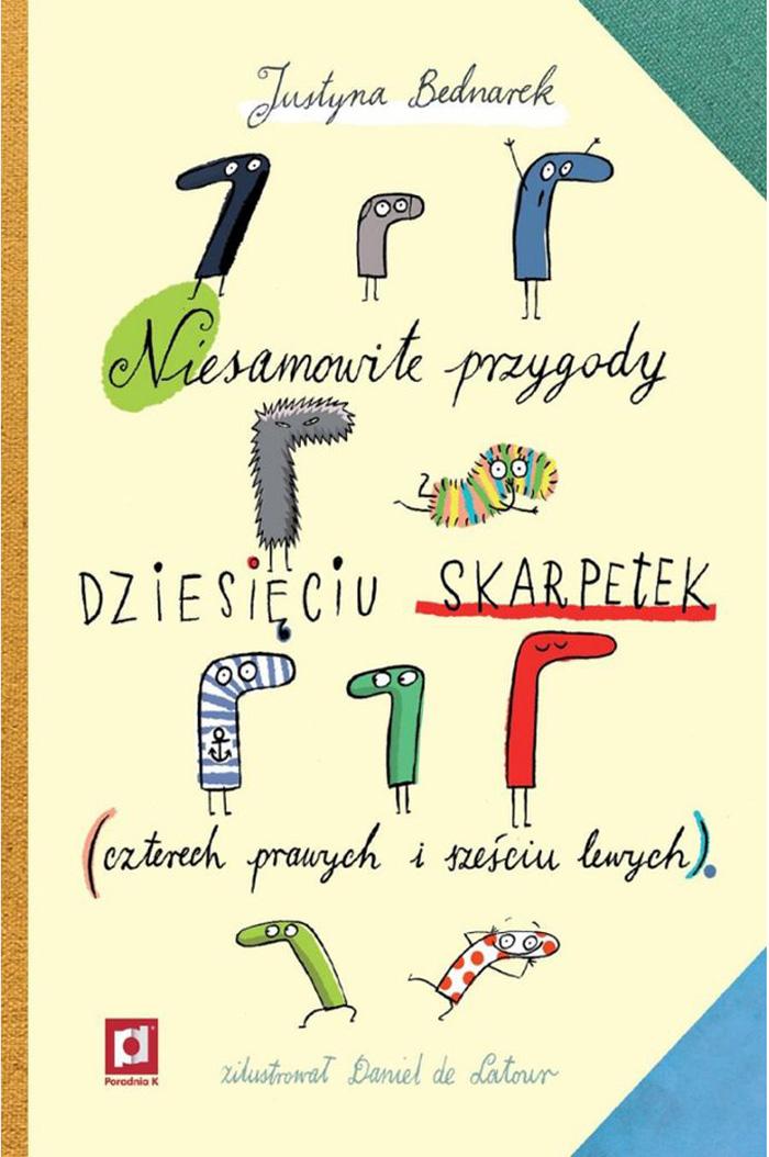 """""""Niesamowite przygody dziesięciu skarpetek (czterech prawych i sześciu lewych)"""",Justyna Bednarek, ilustracje: Daniel de Latour"""