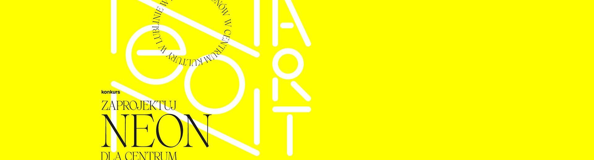Okładka artykułu Zaprojektuj neon Centrum Kultury w Lublinie — Zapraszamy do konkursu NeonArt!
