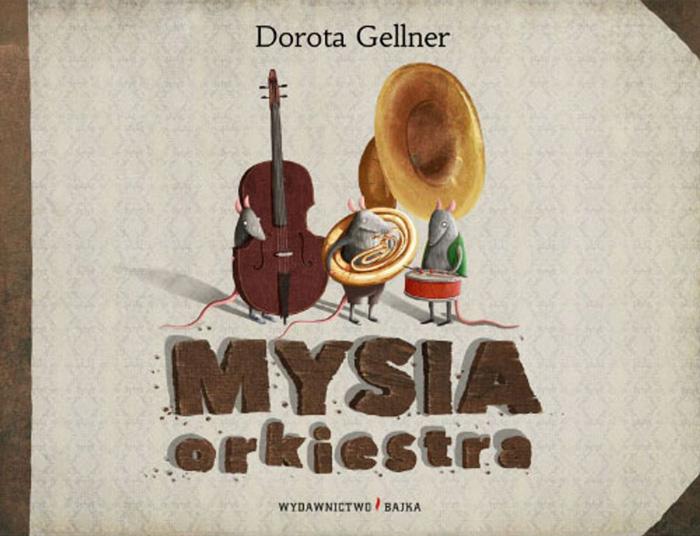 """Mysia orkiestra"",Dorota Gellner,ilustracje: Emilia Dziubak"