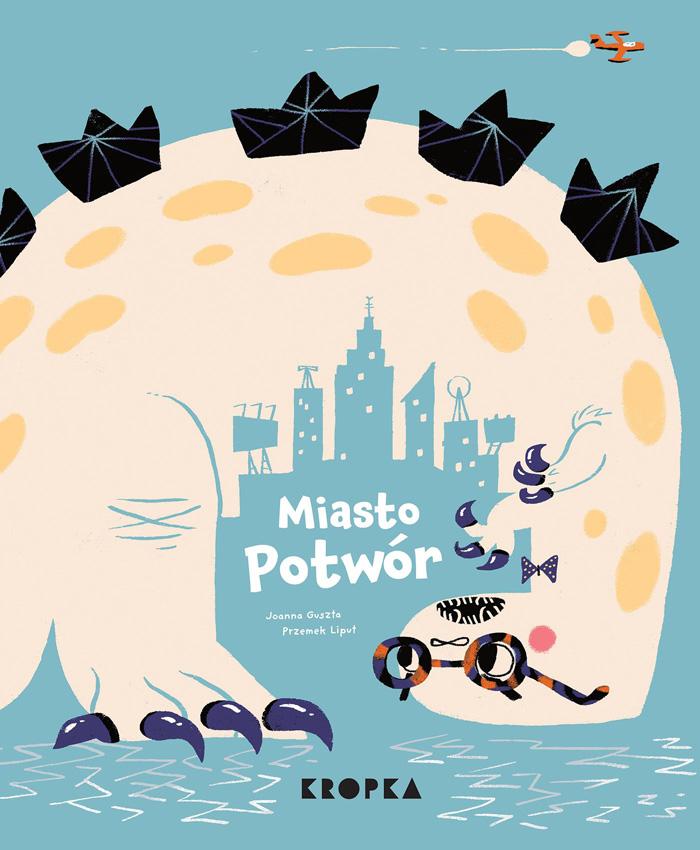 """""""Miasto potworów"""",Joanna Guszta, ilustracje: Przemysław Liput"""