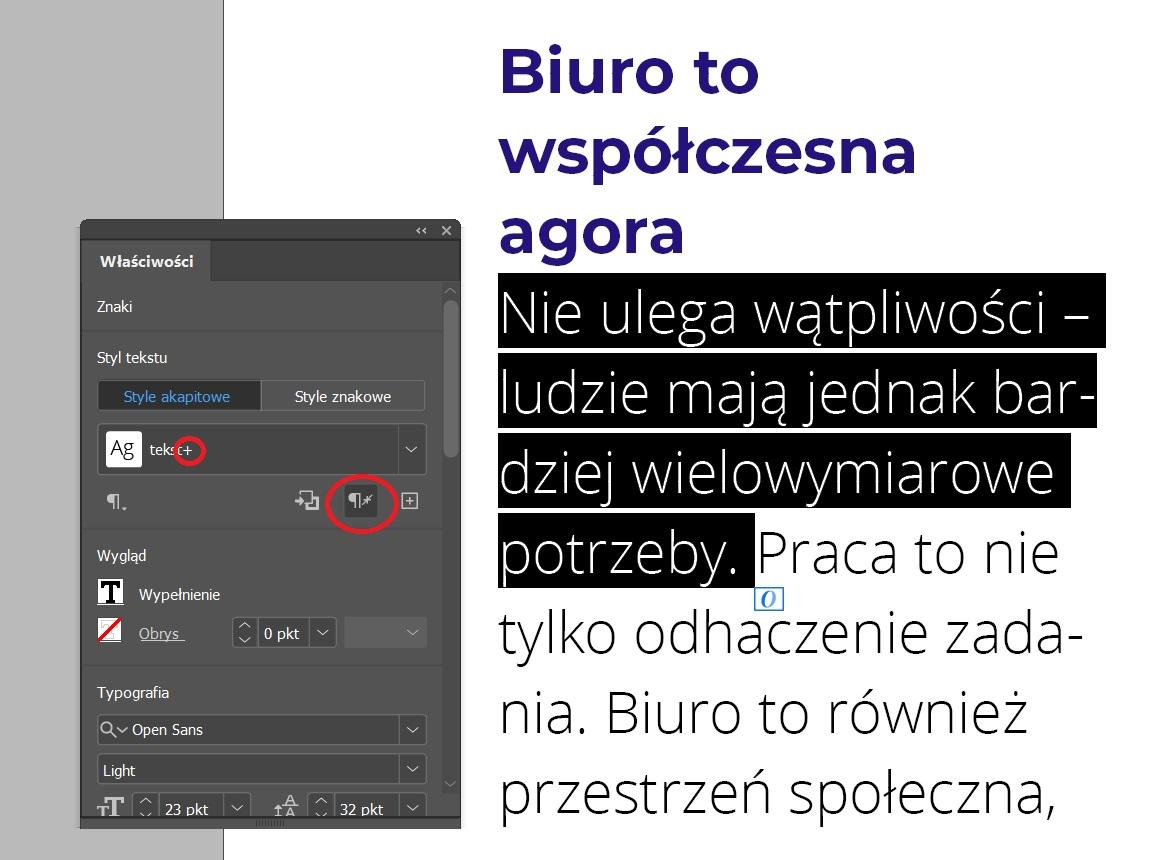 Plusik przy nazwie stylu akapitowego wskazuje na przesłonięcie stylu akapitowego. Oznacza to, że stylowanie danego fragmentu zostało zmodyfikowane, ale projektant nie zapisał go w żadnym ze stylów akapitowych. Przycisk zaznaczony większym czerwonym kółkiem pozwala na usunięcie przesłonięcia stylu akapitowego