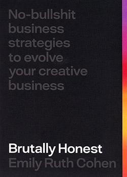 Brutally Honest: No Bullshit Strategies To Evolve Your Creative Business - Emily Cohen