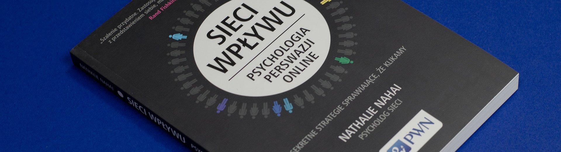 Okładka artykułu Sieci wpływu – psychologia perswazji online — Recenzja książki Nathalie Nahali