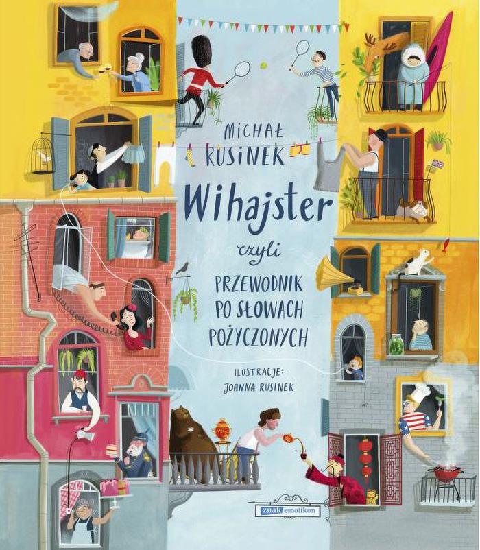 """""""Wihajster, czyli przewodnik po słowach pożyczonych"""",Michał Rusinek,ilustracje: Joanna Rusinek"""