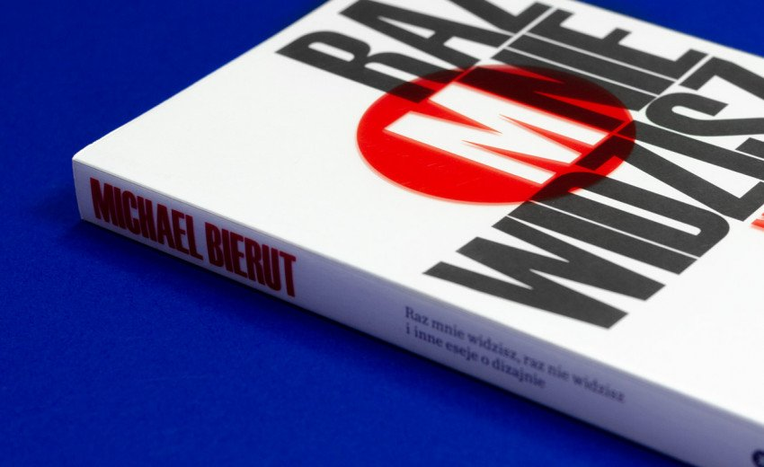 Okładka artykułu Raz mnie widzisz, raz nie widzisz i inne eseje o dizajnie — Recenzja książki Michaela Bieruta
