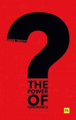 Power of Ignorance - Dave Trott