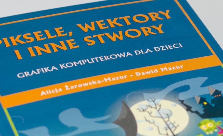 Okładka artykułu Piksele, wektory i inne stwory — Dwie książki do wygrania!