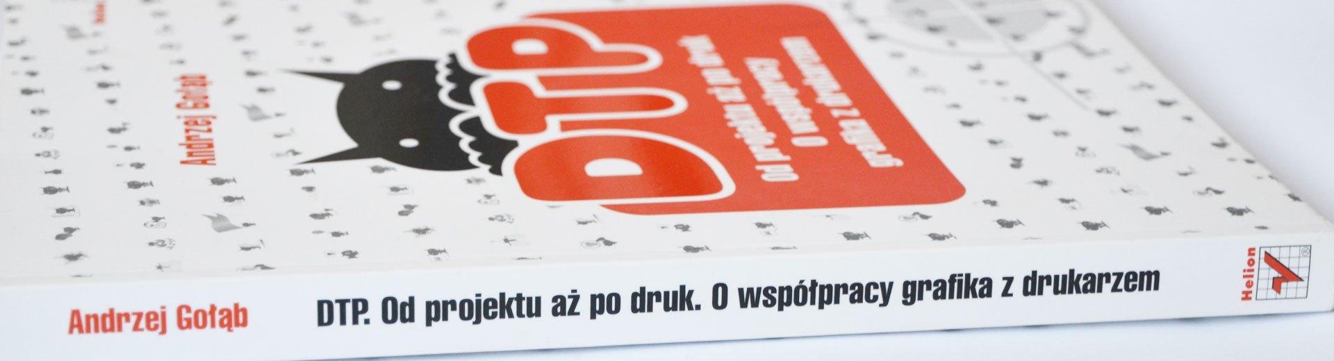 Okładka artykułu DTP. Od projektu aż po druk. O współpracy grafika z drukarzem — Andrzej Gołąb – recenzja
